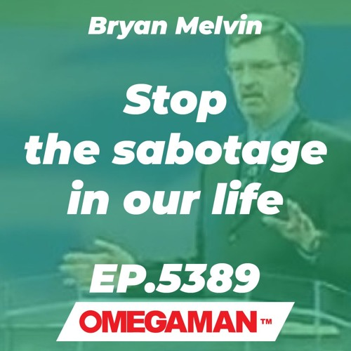 Episode 5389 - Stop the sabotage in our life - Bryan Melvin
