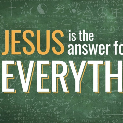 Jesus is the Answer for Everything 6-3-2018