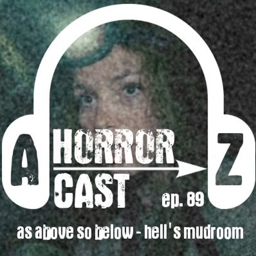Ep 89 - As Above So Below - Hell's Mudroom