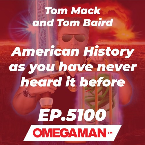 Episode 5100 - American History as you have never heard it before - Tom Mack and Tom Baird