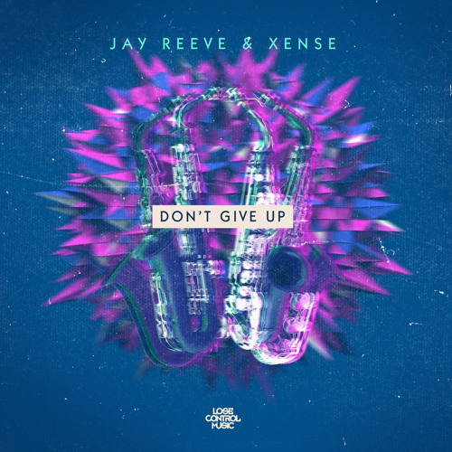 Jay Reeve & Xense - Don't Give Up