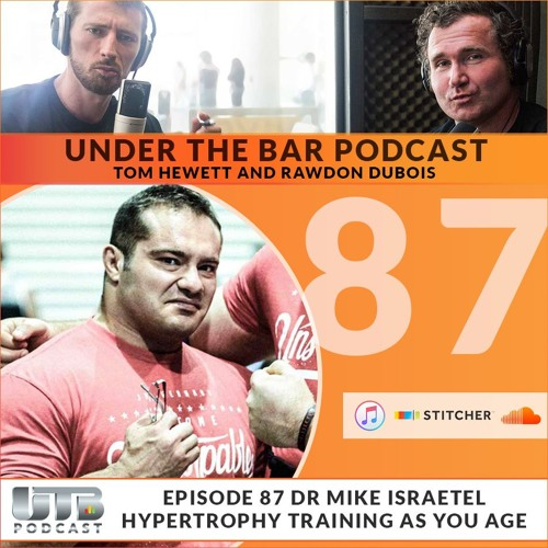(WARNING EXPLICIT)Dr Mike Israetel - Hypertrophy Training As You Age Ep. 87 of UTB