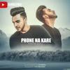 Phone Na Kare By Armaan Bedil (Unreleased)