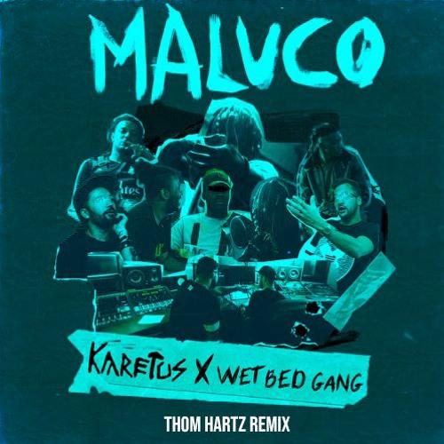 Karetus X Wet Bed Gang - Maluco (Thom Hartz Remix)