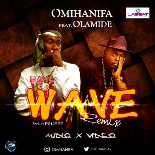 Omihanifa - Wave Remix (Ft Olamide)