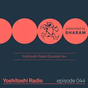 Sharam - Yoshitoshi Radio 044 2018-06-02 Artwork