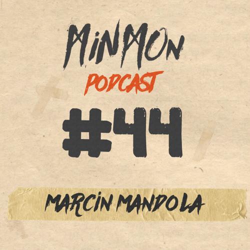 MinMon Podcast #44 by Marcin Mandola