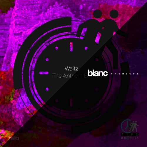 Premiere: Waitz - The Anthem [Time Bandits]