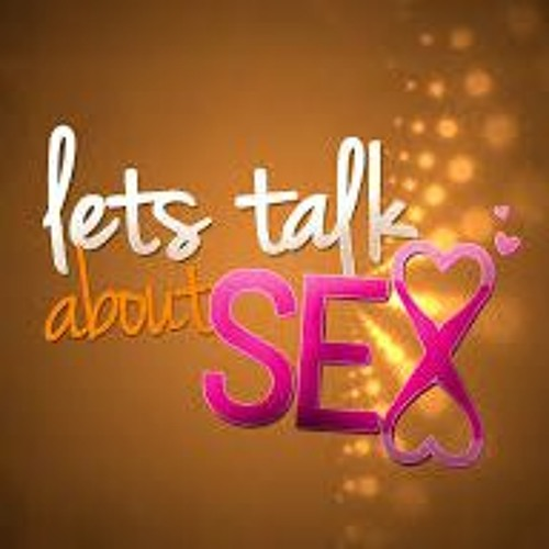 SEX - WE TALK ABOUT IT - YOU SHOULD TOO  (EPS 42  6-3-18)