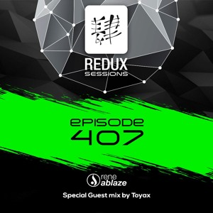 Rene Ablaze & Toyax - Redux Sessions 407 2018-06-01 Artwork