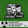 Football Twaddle Ep. 58: FIFA World Cup Special: Best Team Not Going to WC, A&B Preview