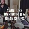 s02e06 - Avant l'E3, Westworld & bilan séries
