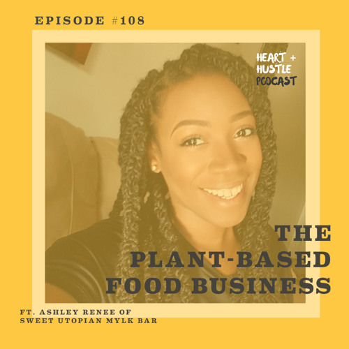 #108 - The Plant-Based Food Business ft. Ashley Renee of Sweet Utopian Mylk Bar
