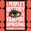 A PEOPLE'S HISTORY OF THE VAMPIRE UPRISING by Raymond A. Villareal Read by Full Cast - Audio Excerpt
