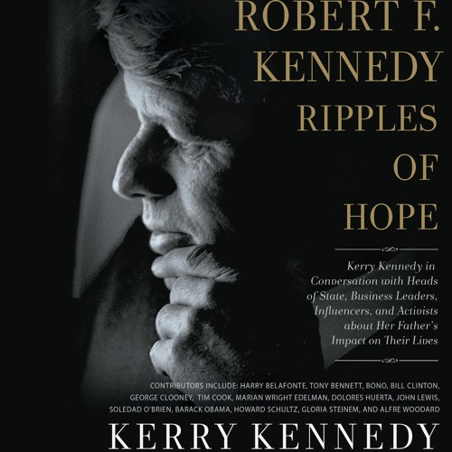 ROBERT F. KENNEDY: RIPPLES OF HOPE by Kerry Kennedy Read by Author, Cast - Audiobook Excerpt