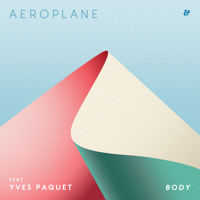 Aeroplane - Body (Ft. Yves Paquet)