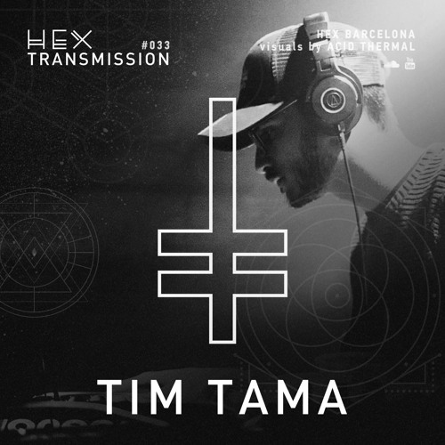 HEX Transmission #033 - Tim Tama