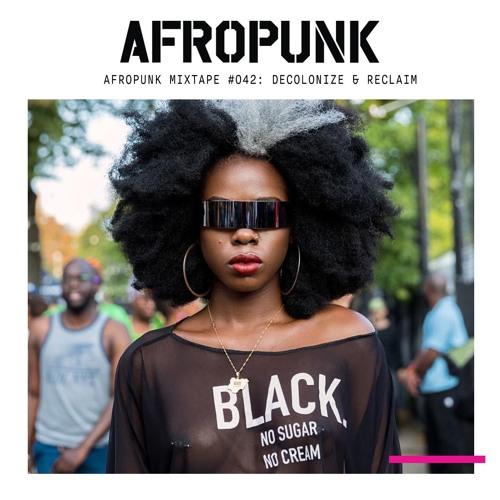 AFROPUNK Mixtape #042: Decolonize & Reclaim