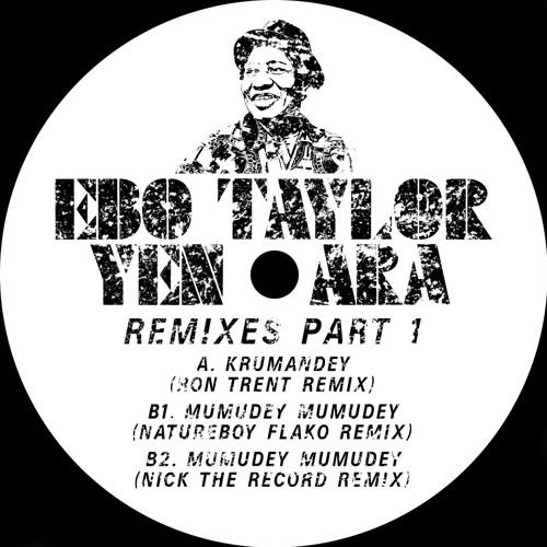 Ebo Taylor – 'Yen Ara' Remixes Part 1: Ron Trent / Natureboy Flako / Nick The Record