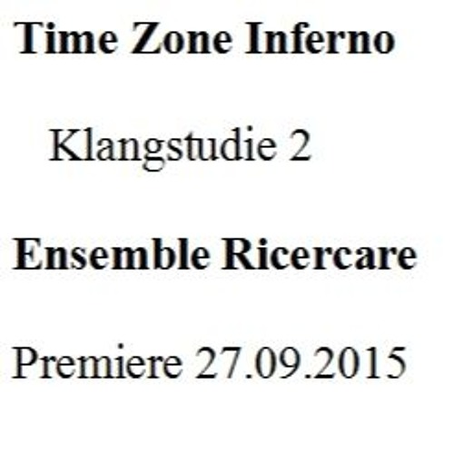 Klangstudie 2 - Time Zone Inferno - Premiere 27.09.2015 - Ensemble Ricercare