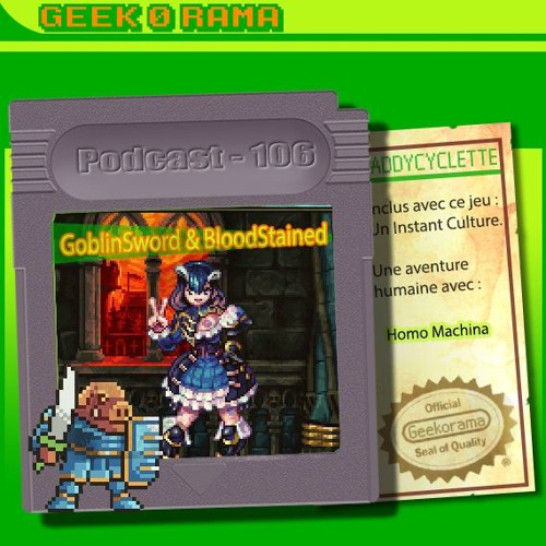 Episode 106 Geek'O'rama - Goblin Sword & Bloodstained   Homo Machina