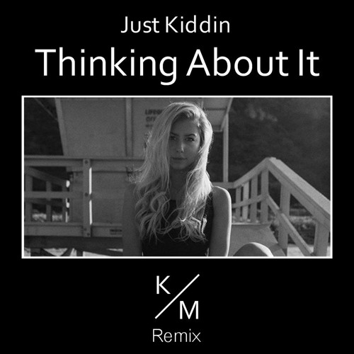 Just Kiddin - Thinking About It (Kevin Miller Remix)