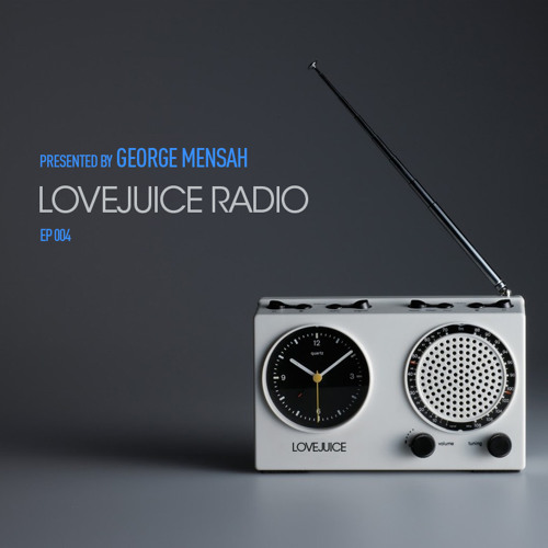 LoveJuice Radio EP 004 presented by George Mensah