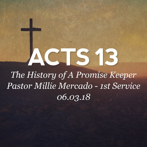 06.03.18 - Acts 13 - The History of A Promise Keeper - Pastor Millie Mercado - 1st Service
