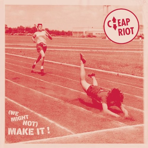Cheap Riot - (We might not) Make It  !