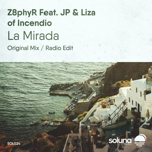 Z8phyR ft  JP & Liza of Incendio - La Mirada (Radio Edit