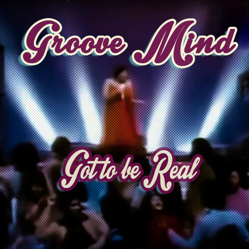 Groove Mind - Got To Be Real