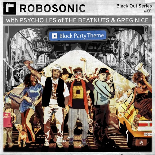 Robosonic, Psycho Les of The Beatnuts & Greg Nice - Block Party Theme [OUTTAKES RBO#01]
