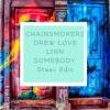The Chainsmokers & Drew Love - Somebody (Linn Cover/Staav Edit)