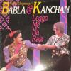 Babla & Kanchan - Dis Time Na Lang Time