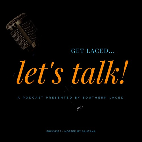 GET LACED... LET'S TALK! Podcast Episode 1: Juneteenth on Farish Festival & Parade 2018