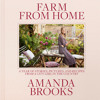 Farm from Home by Amanda Brooks, read by Amanda Brooks