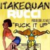 Download 1TakeQuan X Rucci - Fuck It Up ( Prod. By Louie Ji & Meez ) Mp3