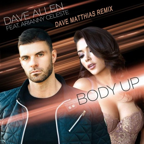 Dave Allen feat. Arianny Celeste - Body Up (Dave Matthias Remixes)