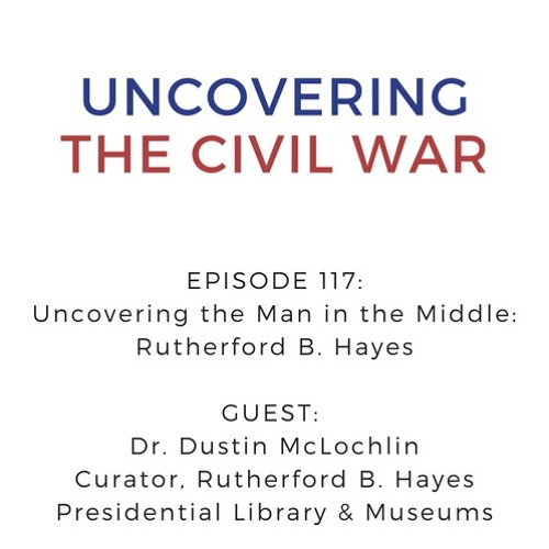 Episode 117: Uncovering the Man of the Middle - Rutherford B. Hayes