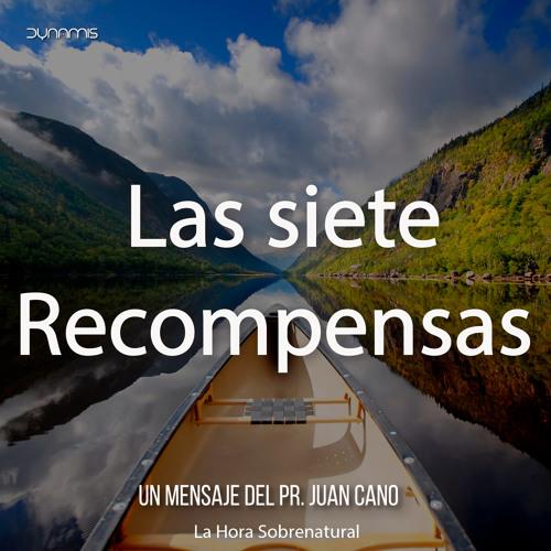 Las 7 Recompensas - Pr. Juan Cano