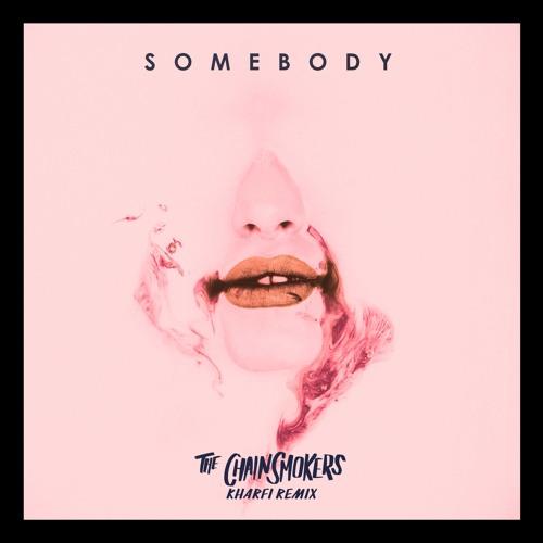 The Chainsmokers, Drew Love - Somebody (Kharfi Remix)