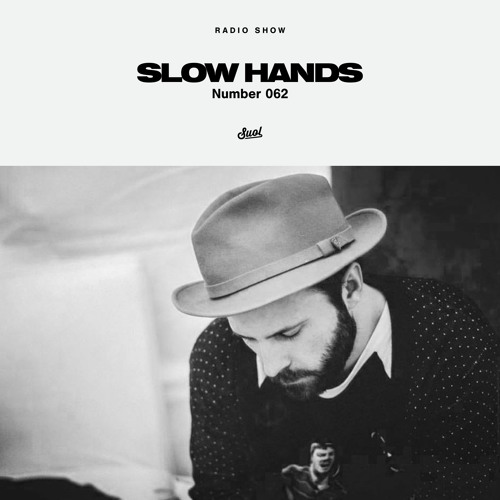 Suol Radio Show 062 - Slow Hands