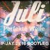 Juli - Perfekte Welle (P - Jay 2k18 Bootleg)
