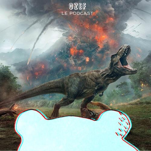OZEF #40 Meilleur Jurassic Park depuis Jurassic Park ? | Jurassic World : Fallen kingdom