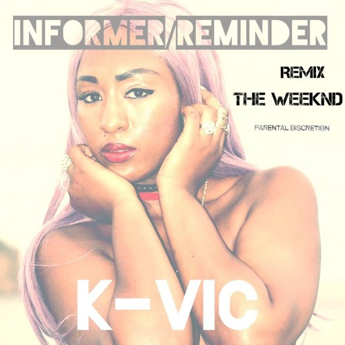 Informer and Reminder The Weeknd Remix - K-VIC