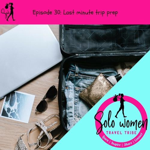 030: Last minute trip prep