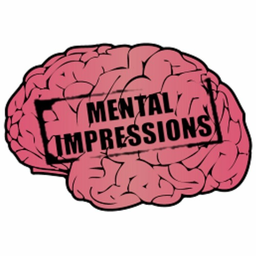 Mental Impressions Podcast E6