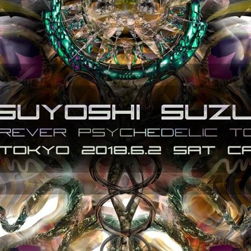 Tsuyoshi Suzuki - Forever Psychedelic Tour 2018 in Tokyo - 6hours set