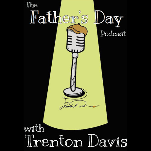 The Father's Day Podcast with Trenton Davis