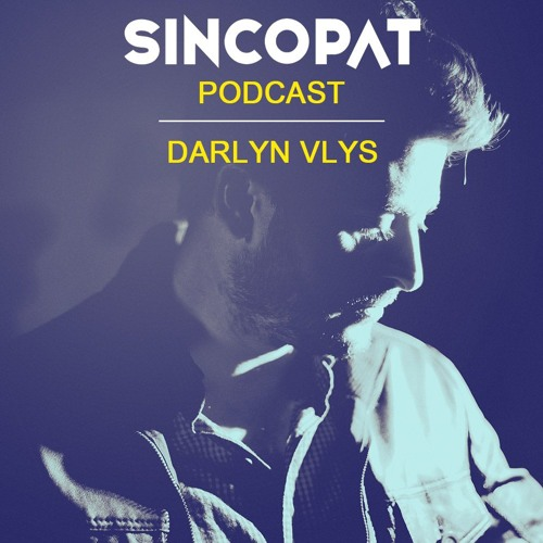 Darlyn Vlys - Sincopat Podcast 234